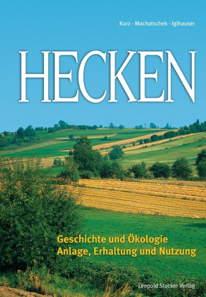 Hecken - Geschichte und Ökologie, Anlage, Erhaltung & Nutzung