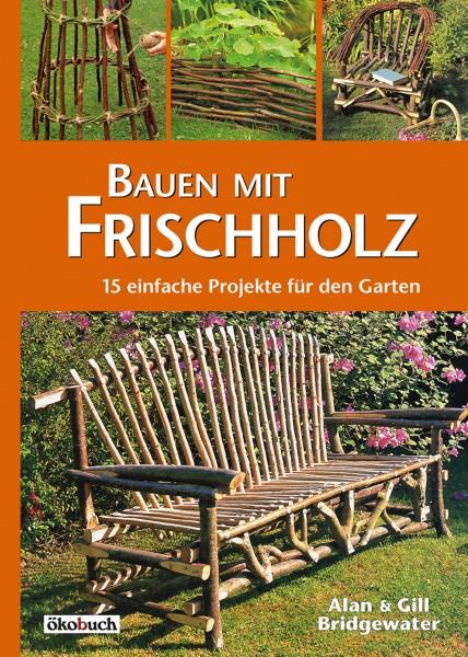 Buch Bauen mit Frischholz - 15 einfache Projekte für den Garten