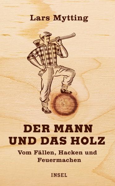 Buch Der Mann und das Holz - Vom Fällen, Hacken, Feuermachen